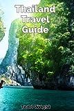 Thailand Travel Guide: Typical Costs, Traveling, Accommodation, Food, Culture, Sport, Bangkok, Banglamphu, Ko Ratanakosin & Thonburi, Chiang Mai, Chiang Rai, Phuket & More
