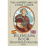 Learn Spanish - Bilingual Book (English - Spanish) The Adventures of Julius Caesar
