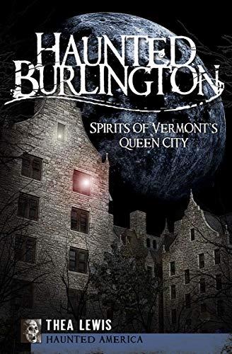 Haunted Burlington: Spirits of Vermont's Queen City (Haunted America)