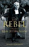 The Rebel: A Biography of Ram Jethmalani