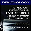 Demonology: Types of Demons & Evil Spirits - Their Names & Activities: Demonic Hierarchy Evil Characteristics Protection From Evil: The Demonology Series, Book 11 Audiobook by Michael Freze Narrated by  Voice Cat LLC by Doug Spence