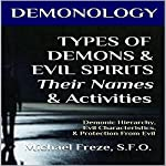 Demonology: Types of Demons & Evil Spirits - Their Names & Activities: Demonic Hierarchy Evil Characteristics Protection From Evil: The Demonology Series, Book 11 | Michael Freze