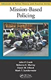 Mission-Based Policing (Advances in Police Theory and Practice) 1st edition by Crank, John P., Irlbeck, Dawn M., Murray, Rebecca K., Sunder (2011) Paperback