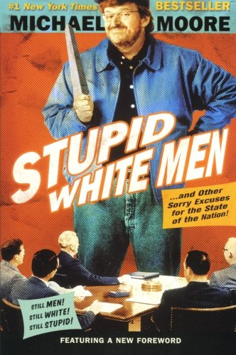 Stupid White Men: .And Other Sorry Excuses for the State of the Nation!