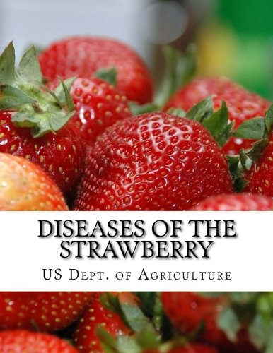 Diseases of the Strawberry: A Guide For The Strawberry Grower