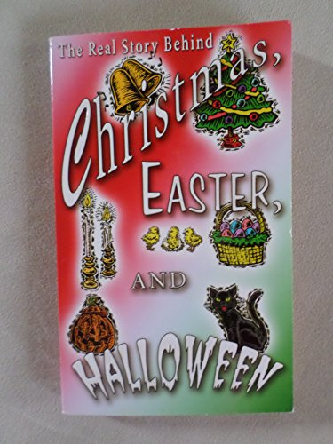 The Real Story Behind Christmas, Easter and (The Story Behind Halloween)