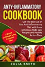 Anti-Inflammatory Cookbook: Anti-Inflammatory Diet Weight Loss. Get The Best Out of Your Anti-Inflammatory Cookbook with these Delicious, Made Easy Recipes and Healthy Action Plans.