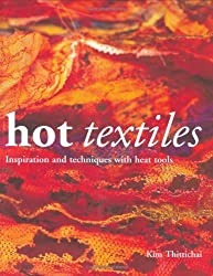 Hot Textiles: Inspiration and Techniques With Heat Tools