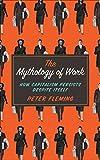Mythology of Work : How Capitalism Persists Despite Itself, Fleming, Peter, 0745334865
