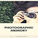 Photographic Memory Audiobook by K. L. Hammond Narrated by Michael Hatak