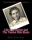 img - for Life Everlasting and the Twelve Mile Blues: Remembering McCreary County in the Early 20th Century by Marla Jean Selvidge (2015-02-14) book / textbook / text book