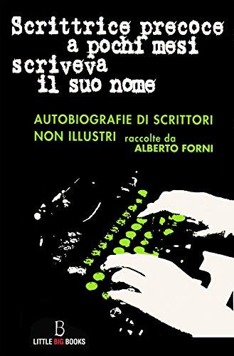 Scrittrice precoce a pochi mesi scriveva il suo nome - autobiografie di scrittori non illustri (Italian Edition)