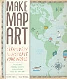 Make Map Art, Salli Sue Swindell and Nate Padavick, 1452123330