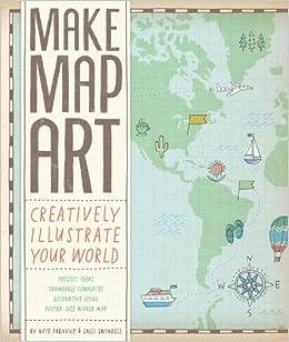 Make map art creatively illustrate your world salli sue swindell make map art creatively illustrate your world salli sue swindell nate padavick 9781452123332 amazon books gumiabroncs Choice Image