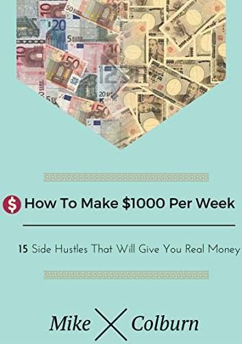 How To Make $1000 Per Week: 15 Side Hustles That Will Give You Real Money