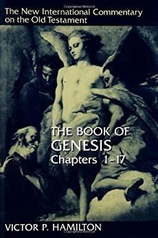 The Book of Genesis, Chapters 1-17: 001 (New International Commentary on the Old Testament) by [Hamilton, Victor P.]