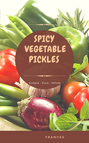 SPICY VEGETABLE PICKLES: HOME-MADE PICKLES by L FRANCES