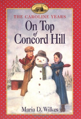 On Top of Concord Hill (Little House: The Caroline…