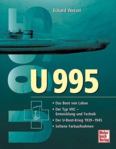 U 995  Das U Boot Von Laboe Der Typ VIIC   Entwicklung Und Technik Der U Boot Krieg 1939 1945 Seltene Farbaufnahmen