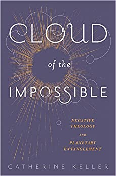 Cloud of the Impossible: Negative Theology and Planetary Entanglement (Insurrections: Critical Studies in Religion, Politics, and Culture) by [Keller, Catherine]