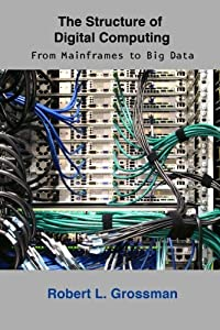 The Structure of Digital Computing: From Mainframes to Big Data