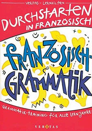 Durchstarten Französisch: Grammatik-Training für alle Lernjahre
