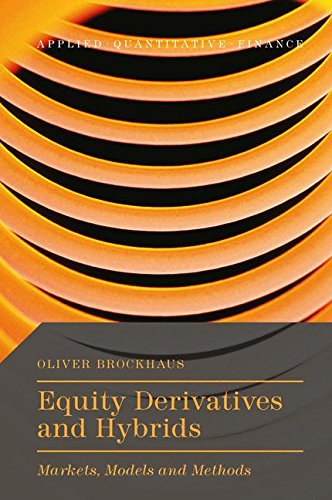 Equity Derivatives and Hybrids: Markets, Models and Methods (Applied Quantitative Finance) by Oliver Brockhaus