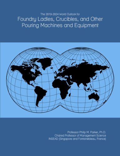 The 2019-2024 World Outlook for Foundry Ladles, Crucibles, and Other Pouring Machines and Equipment