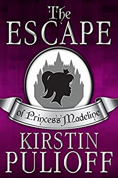 The Escape of Princess Madeline by [Pulioff, Kirstin]