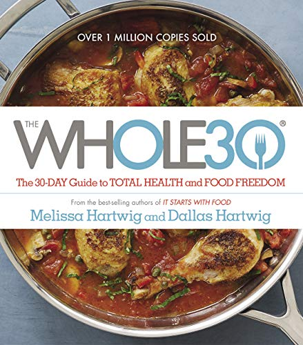 The Whole30: The 30-Day Guide to Total Health and Food Freedom (Best Healthy Shopping List)