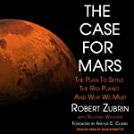 The Case for Mars: The Plan to Settle the Red Planet and Why We Must | Robert Zubrin,Richard Wagner,Arthur C. Clarke - Foreword