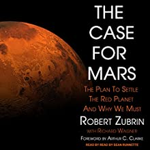 The Case for Mars: The Plan to Settle the Red Planet and Why We Must Audiobook by Robert Zubrin, Richard Wagner, Arthur C. Clarke - Foreword Narrated by Sean Runnette