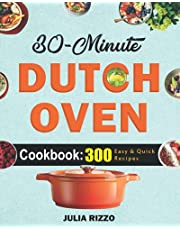 30-Minute Dutch Oven Cookbook: 300+ Quick And Easy Cast Iron Dutch Oven Recipes You Can Prepare In 30 Minutes Or Less - Super Healthy Homemade Meals