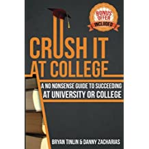 Crush IT at College: A No Nonsense Guide to Succeeding at University or College