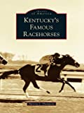 Kentucky's Famous Racehorses (Images of America)