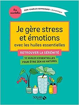 Je Gere Stress Et Emotions Avec Les Huiles Essentielles