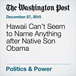 Hawaii Can't Seem to Name Anything after Native Son Obama   Greg Jaffe,Juliet Eilperin
