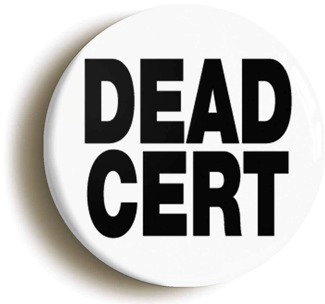 【売れ筋】 DEAD CERT FUNNY BADGE BUTTON PIN DEAD (Size is 1inch/25mm 1inch BUTTON/25mm diameter) B06XKSHBBR, ペリカン:40c9dcb6 --- mcrisartesanato.com.br