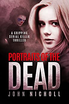 Portraits of the Dead: A gripping serial killer thriller by [Nicholl, John]