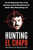 img - for Hunting El Chapo: The Thrilling Inside Story of the American Lawman Who Captured the World's Most Wanted Drug Lord book / textbook / text book