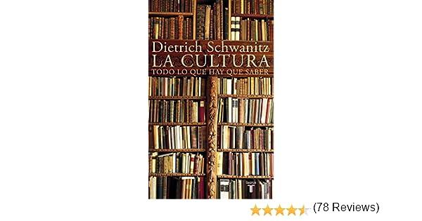 La cultura: Todo lo que hay que saber: Amazon.es: Schwanitz, Dietrich: Libros