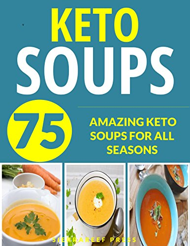 KETO SOUPS: OVER 75 AMAZING KETO SOUPS FOR ALL SEASONS (fat burning diet, low carb high fat, keto, keto diet, soup recipes, soup, soup cookbook, paleo, paleo soups, gluten free, low carb diet) by SierraReef Press