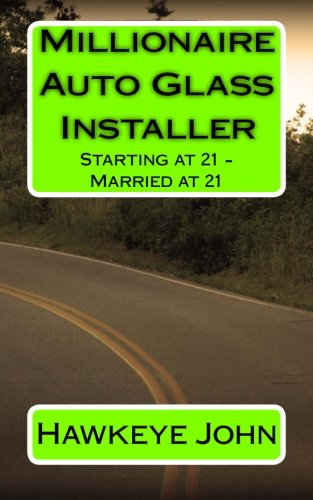 Millionaire Auto Glass Installer: Starting at 21 - Married at ()