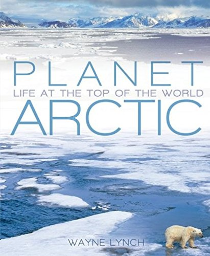 Download Planet Arctic: Life at the Top of the World ebook