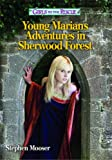 Girls to the Rescue-Young Marian's Adventures in Sherwood Forest, Stephen Mooser, 1442492015