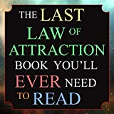 The Last Law of Attraction Book You'll Ever Need