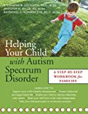 Helping Your Child with Autism Spectrum Disorder, Stephanie B. Lockshin and Jennifer M. Gillis, 1572243848