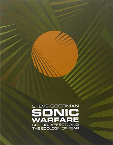 Sonic Warfare: Sound, Affect, and the Ecology of Fear (Technologies of Lived Abstraction)