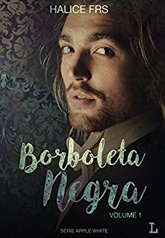 Borboleta Negra - Volume I (Apple White Livro 1) por [FRS, Halice]