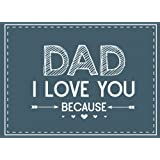 Dad I Love You Because: Prompted Fill In Blank I Love You Book for Fathers; Gift Book for Dad; Things I Love About You Book for Dad, Dad Appreciation ... or Son (I Love You Books) (Volume 10)